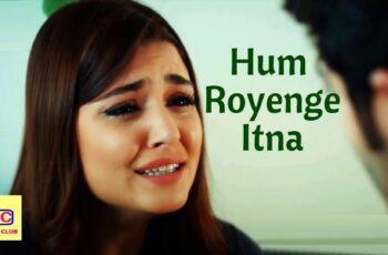Hum Royenge Itna Mp3 Song Download