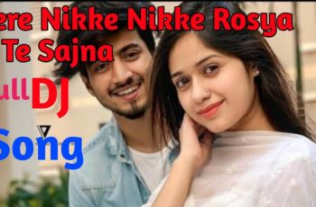Tere Nikke Nkke Rusya Tu Sajna Mp3 Song Download